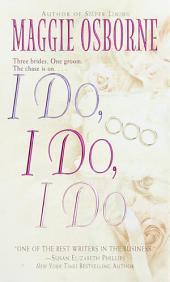 I Do, I Do, I Do: A Novel