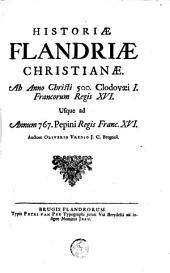 Historiae Flandriae christianae : Ab anno Christi 500 ... usque ad annum 767