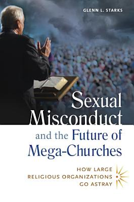Sexual Misconduct and the Future of Mega Churches  How Large Religious Organizations Go Astray