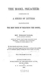 The Model Preacher: Comprised in a Series of Letters Illustrating the Best Mode of Preaching the Gospel