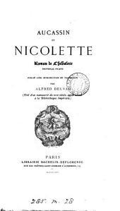 Aucassin et Nicolette, roman de chevalerie provençal-picard, publ. avec intr. et tr. par A. Delvau