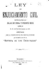 Ley de enjuiciamiento civil reformada para las islas de Cuba y Puerto Rico: aprobada por R.D. de 25 de Septiembre de 1885 : anotada con la jurisprudencia del tribunal supremo por la redaccion de la Revista de los Tribunales