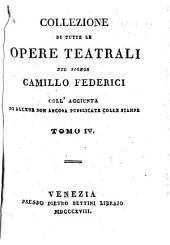 Collezione di tutte le opere teatrali: coll'aggiunta di alcune non ancora pubblicate colle stampe, Volume 4