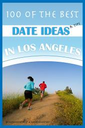 100 of the Best Date Ideas & Tips in Los Angeles