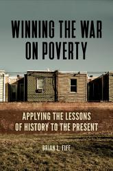 Winning The War On Poverty Applying The Lessons Of History To The Present Book PDF