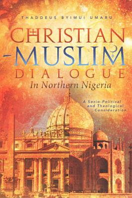 Christian Muslim Dialogue In Northern Nigeria PDF