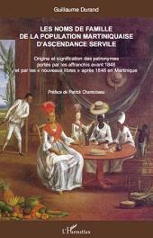 """Les noms de famille de la population martiniquaise d'ascendance servile: Origine et signification des patronymes portés par les affranchis avant 1848 et par les """" nouveaux libres """" après 1848 en Martinique"""