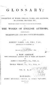 A Glossary: Or, Collection of Words, Phrases, Names, and Allusions to Customs, Proverbs, Etc., which Have Been Thought to Require Illustration, in the Words of English Authors, Particularly Shakespeare, and His Contemporaries, Volume 2