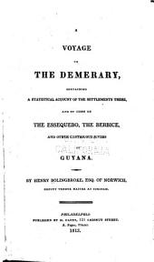 A Voyage to the Demerary, Containing a Statistical Account of the Settlements There, and of Those on the Essequebo: The Berbice, and Other Contiguous Rivers of Guyana
