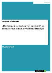 """""""Die Grünen Menschen von Intensiv I"""" als Indikator für Roman Brodmanns Strategie"""