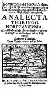 Analecta Thuringo-Nordgaviensia, Oder Verschiedentliche nachgehohlte Merckwürdigkeiten im Nordgau und in Thüringen: Neundte Nachlese. 9
