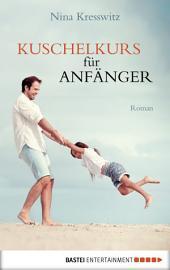 Kuschelkurs für Anfänger: Roman