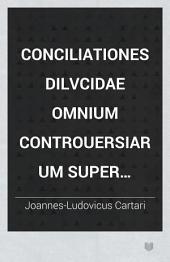 Conciliationes Dilvcidae omnium Controuersiarum Super Libros Posteriorum Aristot. ...
