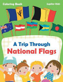 A Trip Through National Flags Coloring Book