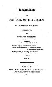 Despotism: or, The fall of the Jesuits: A political romance, illustrated by historical anecdotes, Volume 2
