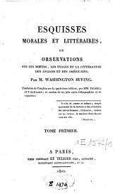 Esquisses morales et littéraires ou observations sur les moeurs des Anglais et des Américains: Volume1