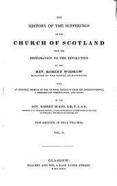 The History of the Suffering of the Church of Scotland from the Restoration to the Revolution: With an Original Memoir of the Author : Extracts from His Correspondence ... and Notes by the Rev. Robert Burns, Volume 2