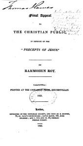 The Precepts of Jesus: The Guide to Peace and Happiness, Extracted from the Books of the New Testament Ascribed to the Four Evangelists. To which are Added, the First, Second, and Final Appeal to the Christian Public in Reply to the Observations of Dr. Marshman, of Serampore