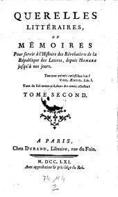 Querelles litteraires ou memoires pour servir a histoire des revolutions de la republique des lettres, depuis Homere jusqu' a nos jours. - Paris, Durand 1761