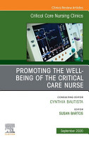 Promoting the Well being of the Critical Care Nurse  An Issue of Critical Care Nursing Clinics of North America   E Book PDF