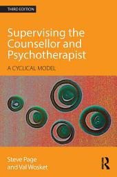 Supervising the Counsellor and Psychotherapist: A cyclical model, Edition 3
