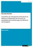 Social Bots als strategisches Instrument im Influencer Marketing  Ein Versuch zur automatisierten Generierung von Followern auf Instagram PDF