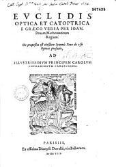 Euclidis Optica et catoptrica e graeco versa per Ioan. Penam...