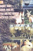 Rabbit  Goat  Sheep  Poultry  Fish and Pig Farming with Feed Technology PDF
