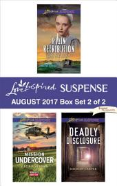 Harlequin Love Inspired Suspense August 2017 - Box Set 2 of 2: Plain Retribution\Mission Undercover\Deadly Disclosure