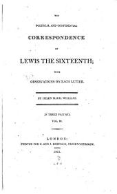 The Political and Confidential Correspondence of Lewis the Sixteenth: With Observations on Each Letter, Volume 3
