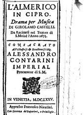 L'Almerico in Cipro. Drama per musica di Girolamo Castelli. Da recitarsi nel teatro di S. Moisè l'anno 1675. Consacrato ... Alessandro Contarini ..