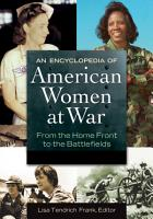 An Encyclopedia of American Women at War  From the Home Front to the Battlefields  2 volumes  PDF