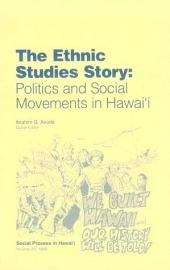 The Ethnic Studies Story: Politics and Social Movements in Hawaiʻi : Essays in Honor of Marion Kelly