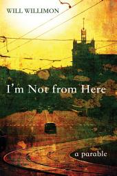I'm Not from Here: A Parable