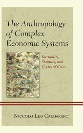 The Anthropology of Complex Economic Systems: Inequality, Stability, and Cycles of Crisis