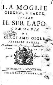 La moglie giudice, e parte, ovvero Il ser Lapo. Commedia di Girolamo Gigli patrizio sanese