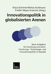 Innovationspolitik in globalisierten Arenen: Neue Aufgaben für Forschung und Lehre: Forschungs-, Technologie- und Innovationspolitik im Wandel
