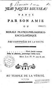Jean-Jacques Rousseau vangé par son amie, ou Morale pratico-philosophico-encyclopédique des coryphées de la secte... [par Mme Latour de Franqueville]
