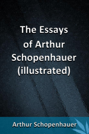The Essays of Arthur Schopenhauer  illustrated