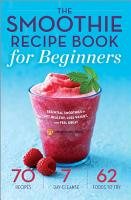 The Smoothie Recipe Book for Beginners  Essential Smoothies to Get Healthy  Lose Weight  and Feel Great PDF