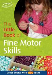 The Little Book of Fine Motor Skills: Little Books with Big Ideas (61)