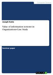 Value of information systems in Organizations-Case Study