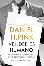 Vender es humano: La sorprendente verdad sobre cómo convencer a los demás