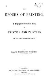 The Epochs of Painting: A Biographical and Critical Essay on Painting and Painters of All Times and Many Places
