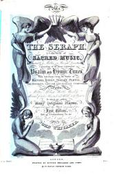 The seraph: a collection of sacred music, suitable to public or private devotion, consisting of the most celebrated psalms and hymn tunes, Volume 1