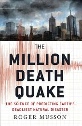 The Million Death Quake: The Science of Predicting Earth's Deadliest Natural Disaster