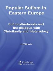 Popular Sufism in Eastern Europe: Sufi Brotherhoods and the Dialogue with Christianity and 'Heterodoxy'
