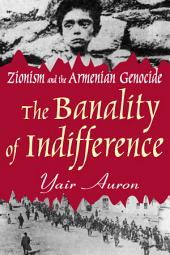 The Banality of Indifference: Zionism and the Armenian Genocide