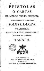 Epistolas o cartas de Marco Tulio Cicerón: vulgarmente llamadas familiares