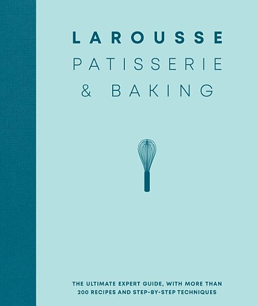 Download Larousse Patisserie and Baking Book